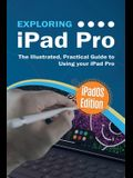 Exploring iPad Pro: iPadOS Edition: The Illustrated, Practical Guide to Using iPad Pro