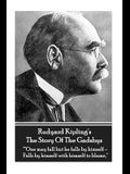 Rudyard Kipling's the Story of the Gadsbys: One May Fall But He Falls by Himself - Falls by Himself with Himself to Blame.