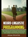 Neurolinguistic Programming: Read People And Think Positively And Successfully Using NLP to Kill Negativity, Procrastination, Fear And Phobias (Bod