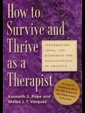 How to Survive and Thrive as a Therapist: Information, Ideas, and Resources for Psychologists in Practice