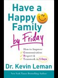 Have a Happy Family by Friday: How to Improve Communication, Respect & Teamwork in 5 Days