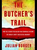 The Butcher's Trail: How the Search for Balkan War Criminals Became the World's Most Successful Manhunt
