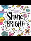 Shine Bright: A Color, Draw & Dream Book for a Beautiful Life