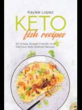 Keto Fish Recipes: 50 Simple, Budget Friendly And Delicious Keto Seafood Recipes