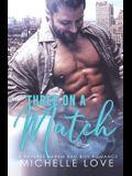 Three on a Match: A Reverse Harem Bad Boy Romance