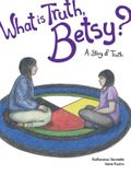 What Is Truth, Betsy?, Volume 7: A Story of Truth
