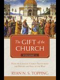 The Gift of the Church: Volume 1 - How the Catholic Church Transformed the History and Soul of the West
