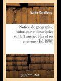 Notice de Géographie Historique Et Descriptive Sur La Tunisie, Sfax Et Ses Environs