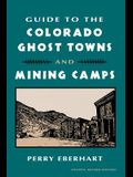 Guide to the Colorado Ghost Towns and Mining Camps: And Mining Camps