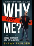 Why Not Me?: Choosing To Be Positive In The Face Of Adversity