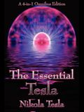 The Essential Tesla: A New System of Alternating Current Motors and Transformers, Experiments with Alternate Currents of Very High Frequenc