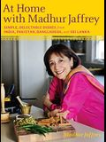 At Home with Madhur Jaffrey: Simple, Delectable Dishes from India, Pakistan, Bangladesh, and Sri Lanka: A Cookbook