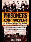 Prisoners of War: Ballykinlar Interment Camp 1920-1921