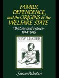 Family, Dependence, and the Origins of the Welfare State: Britain and France, 1914 1945