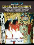 Guide to Kemetic Relationships: Ancient Egyptian Maat Wisdom of Relationships, a Comprehensive Philosophical, Legal and Psychological Manual to Apply