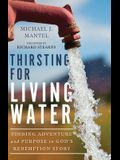 Thirsting for Living Water: Finding Adventure and Purpose in God's Redemption Story