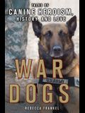 War Dogs: Tales of Canine Heroism, History, and Love: Tales of Canine Heroism, History, and Love