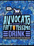 Questo avvocato ha bisogno di un fottutissimo drink: Un libro da colorare per adulti con parolacce: Un libro antistress per gli avvocati, i legali e g