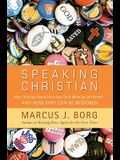 Speaking Christian: Why Christian Words Have Lost Their Meaning and Power—And How They Can Be Restored