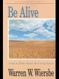 Be Alive (John 1-12): Come to Better Know the Living Savior