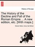The History of the Decline and Fall of the Roman Empire ... a New Edition, Etc. [With Maps.]