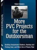 More PVC Projects For The Outdoorsman: Building Inexpensive Shelters, Hunting and Fishing Gear, and More Out of Plastic Pipe