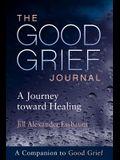 The Good Grief Journal: A Journey Toward Healing