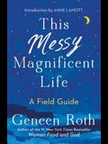 This Messy Magnificent Life: A Field Guide