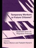 Temporary Workers or Future Citizens?: Japanese and U.S. Migration Policies
