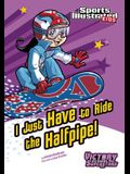 I Just Have to Ride the Half-Pipe