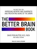 The Better Brain Book Lib/E: The Best Tools for Improving Memory and Sharpness and Preventing Aging of the Brain