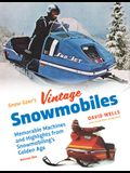 Snow Goer's Vintage Snowmobiles: Memorable Machines and Highlights from Snowmobiling's Golden Era - Volume One