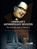 Lonergan's Anthropology Revisited: The Next Fifty Years of Vatican II