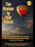 The Voyage to Your Vision: Top Experts Chart the Course for Your Professional and Personal Journey to Success