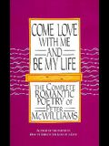 Come Love with Me and Be My Life: The Complete Romantic Poetry of Peter McWilliams
