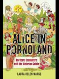 Alice in Pornoland: Hardcore Encounters with the Victorian Gothic