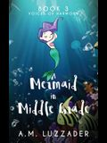 A Mermaid in Middle Grade Book 3: Voices of Harmony