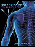 Bulletproof Your Shoulder: Optimizing Shoulder Function to End Pain and Resist Injury