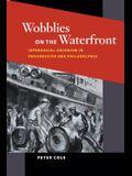 Wobblies on the Waterfront: Interracial Unionism in Progressive-Era Philadelphia