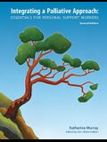 Integrating a Palliative Approach: Essentials for Personal Support Workers; Second Edition
