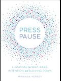 Press Pause: A Journal for Self-Care, Intention, and Slowing Down