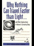 Why Nothing Can Travel Faster Than Light... : And Other Explorations in Nature's Curiosity Shop