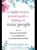 The Highly Sensitive Person's Guide to Dealing with Toxic People: How to Reclaim Your Power from Narcissists and Other Manipulators