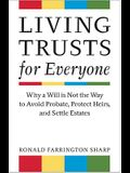 Living Trusts for Everyone: Why a Will Is Not the Way to Settle Your Estate
