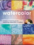 Watercolor Essentials: Hands-On Techniques for Exploring Watercolor in Motion [With DVD]