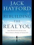 Rebuilding the Real You: The Definitive Guide to the Holy Spirit's Work in Your Life