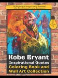 Kobe Bryant Inspirational Quotes Coloring Book and Wall Art Collection: His Motivational Words on Sports, Basketball, Life, Work Ethic and Personal De