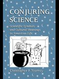 Conjuring Science: Scientific Symbols and Cultural Meanings in American Life