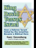 King David Versus Israel: How a Hebrew Tyrant Hated by the Israelites Became a Biblical Hero