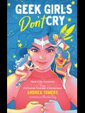 Geek Girls Don't Cry: Real-Life Lessons from Fictional Female Characters